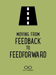 Instead of rating and judging a person's performance in the past, feedforward focuses on their development in the future. | Cult of Pedagogy #assessment #brainbasedlearning #socialemotionallearning #bookreview #schooladmin #podcast