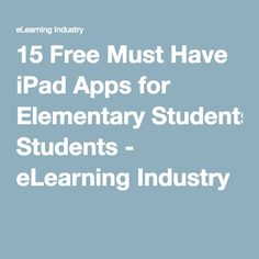 15 Free Must Have iPad Apps for Elementary Students - eLearning Industry