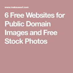 6 Free Websites for Public Domain Images and Free Stock Photos