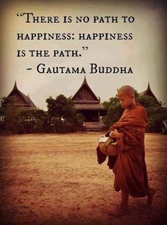 """There is no path to Happiness: Happiness is the path."" #Buddha #Happiness #Quotes ::)"