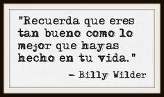 """""""Recuerda que eres tan bueno como lo mejor que hayas hecho en tu vida."""" #BillyWilder #Citas #Frases @Candidman"""