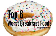 Top 6 Worst Breakfast Foods / http://villagegreennetwork.com/top-6-worst-breakfast-foods/