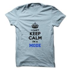 I cant keep calm Im a MODE - #gifts for boyfriend #day gift. CHECK PRICE => https://www.sunfrog.com/Names/I-cant-keep-calm-Im-a-MODE.html?68278