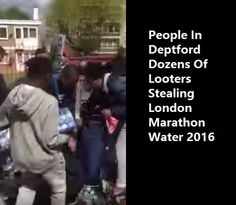 People In Deptford Stealing London Marathon Water 2016. Obviously hard times in Deptford.