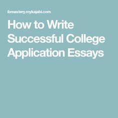 How to Write Successful College Application Essays