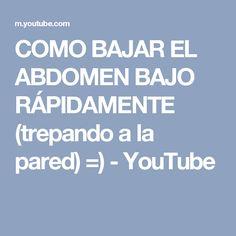 COMO BAJAR EL ABDOMEN BAJO RÁPIDAMENTE (trepando a la pared) =) - YouTube
