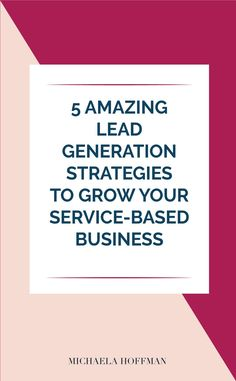 My top 5 Lead Generation Strategies - Michaela Hoffman Marketing Plan, Business Marketing, Business Tips, Online Marketing, Online Business, Creative Business, Sales Strategy, Online Entrepreneur, Business Entrepreneur