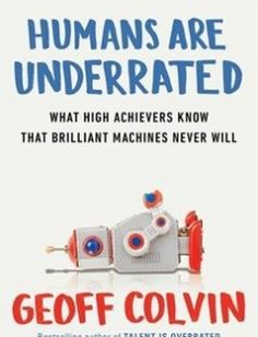 Humans Are Underrated: What High Achievers Know That Brilliant Machines Never Will free download by Geoff Colvin ISBN: 9781591847205 with BooksBob. Fast and free eBooks download.  The post Humans Are Underrated: What High Achievers Know That Brilliant Machines Never Will Free Download appeared first on Booksbob.com.