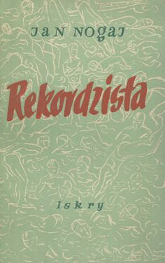 """Rekordzista"" Jan Nogaj Cover by Jerzy Cherka Illustrated by Andrzej Jurkiewicz Published by Wydawnictwo Iskry 1954 Book And Magazine, Booklet, Like Me, Polish, Map, Cover, Illustration, Movie Posters, Design"