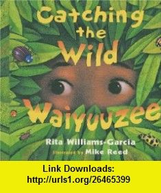 Catching the Wild Waiyuuzee (9781416961413) Rita Williams-Garcia, Mike Reed , ISBN-10: 1416961410  , ISBN-13: 978-1416961413 ,  , tutorials , pdf , ebook , torrent , downloads , rapidshare , filesonic , hotfile , megaupload , fileserve