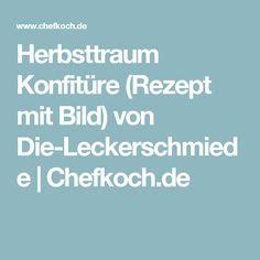 Herbsttraum Konfitüre (Rezept mit Bild) von Die-Leckerschmiede   Chefkoch.de