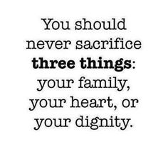 Never sacrifice your family your heart your dignity quote - Collection Of Inspiring Quotes, Sayings, Images Best Life Quotes Ever, Good Life Quotes, Great Quotes, Quotes To Live By, Inspirational Quotes, Motivational Quotes, Positive Quotes, Positive Messages, Words Quotes