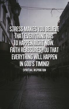 Stress makes you believe that everything has to happen right now. Faith reassures you that everything will happen in God's timing - spiritual inspiration. Quotes Thoughts, Faith Quotes, Bible Quotes, Me Quotes, Quote Life, Quotes Images, Funny Quotes, The Words, Cool Words
