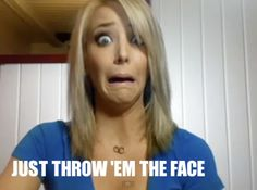 """""""THE FACE""""  Anytime a creeper hits on you, that crazy PTO Mom asks you to volunteer AGAIN, your kid asks you for MORE money or to borrow the car just make this face.  And don't stop making it until they give up and go away.  Don't speak...just make """"The Face""""  ;)  (Gotta love Jenna Marbles sometimes)"""