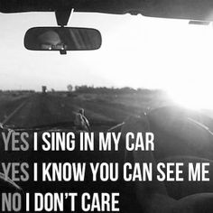 I sing in my car.