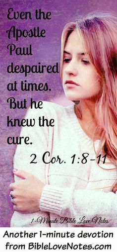 The Apostle Paul had great faith, yet he also knew what it meant to despair. This 1-minute devotion encourages us to use the same cure for despair that Paul used.
