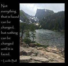 """Not everything that is faced can be changed, but nothing can be changed until it is faced."" ~ Lucille Ball #quote"
