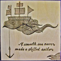 Art by Jacob Henley    http://www.etsy.com/listing/94084201/ship-and-anchor-wood-burning