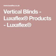 Vertical Blinds - Luxaflex® Products - Luxaflex®