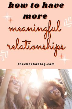 Having more meaningful relationships is proven to increase self-confidence, improve your mood, promote happiness and more. Click to read more! Realtionship advice, relationship advice for women, building meaningful relationships, how to create meaningful relationships, friendship goals, relationship goals, healthy relationships, relationship communication, listening advice, how to be more present, how to disconnect from social media
