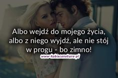 Albo wejdź do mojego życia, albo. True Quotes, Motivational Quotes, Life Slogans, Motto, Quotations, Depression, Mindfulness, Lol, Thoughts
