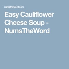 Easy Cauliflower Cheese Soup - NumsTheWord