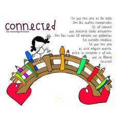 """""""Connected"""" Lo que nos une es la Vida. Son los sueños compartidos. Es el camino que atesora cada encuentro. Son las risas. El abrazo sin palabras. La mirada cómplice. Lo que nos une es este mágico puente, entre tu corazón y el mío, que se llama Amistad. Para que no dejemos de estar conectadoooooos… Eeeeegunon mundo!!"""