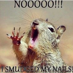 Painting your nails then immediately smudging them. | 26 Small Moments Every Girl Dreads