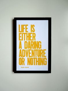 Yellow Travel Theme Poster, Bright Colorful Cheery Wall Decor Typograpy, Life is Either a Daring Adventure or Nothing Letterpress Print. via Etsy.