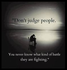 Don't Judge until you've walked in MY SHOES.... Empathy will get your much further into people's lives than anger and resentment.