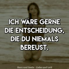 Ich wäre gerne die Entscheidung… I would like to be the decision . Love Hurts, Sad Love, Love You So Much, German Quotes, Crush Memes, Knowledge Quotes, Wise Quotes, Wise Sayings, True Words