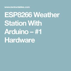 ESP8266 Weather Station With Arduino – #1 Hardware