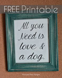 Free All you need is Love and A Dog Printable :: Rescued Paw Designs