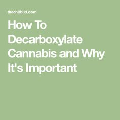 How To Decarboxylate Cannabis and Why It's Important