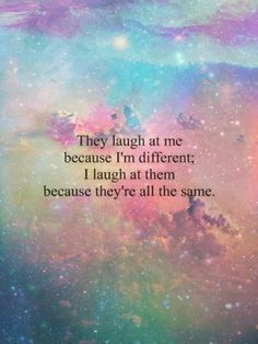 They Laugh Because I Am Different Click for 32 amazing, true and inspiring quotes #different #quote #inspiration