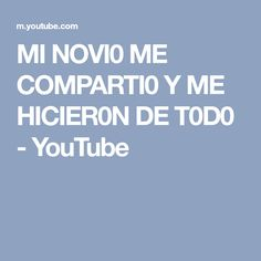 MI NOVI0 ME COMPARTI0 Y ME HICIER0N DE T0D0 - YouTube Youtube, The Originals, Things To Do, Youtubers, Youtube Movies