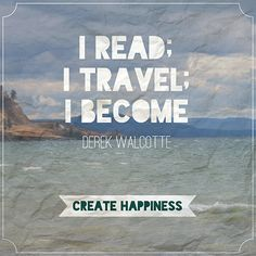 I read; I travel; I become - Derek Walcotte