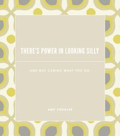 """""""There's power in looking silly and not caring what you do."""" - Amy Poehler #funny #fashion #quotes"""