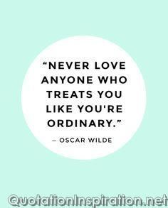 ....because if someone truly loves you he/she will find you extraordinary!
