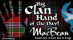 Big Clan Hand of the day: Clan MacBean.  Septs of Clan MacBean. Bean, MacBean, McBean, McBeath, MacBeth, Macilvain, MacVean, Bain. Did ye know? Apollo 12 astronaut Allan Bean took a piece of his clan's tartan to the moon...and back.  Clans Unite!