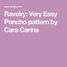 Ravelry: Very Easy Poncho pattern by Cara Carina