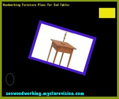 Woodworking Furniture Plans For End Tables 082230 - Woodworking Plans and Projects!