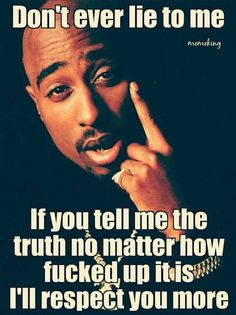 No lie like on some g shit this is the quote of my life... damn dis shit real cause da truth is I'm fuqd up 2 jus keep it trill
