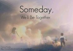 Happy together again.....someday when Jesus returns...