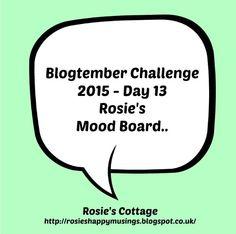 Rosie's Cottage: Blogtember Challenge Day13 Rosie's Mood Board Blogging, Boards, Challenges, Cottage, Posts, Mood, Day, Life, Planks