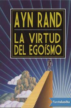 Entre 1933 y 1982 Ayn Rand lanzó al mundo su filosofía objetivista con una claridad de razonamiento que la convierte en una figura gigante de la filosofía. Su precisión y sencillez son singulares. Su sistema filosófico racional, basado estrictament...