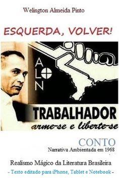 ESQUERDA, VOLVER!/Welington A Pinto/ LITERATURA DO BRASIL, SOB MEDIDA ONDE FOR. Leia#compartilhe, espalhe: http://www.amazon.com/dp/B00O2E2RTC