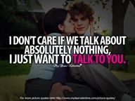 I dont care if we talk about absolutely nothing, I just want to talk to you. #Boyfriend #Quotes #Recipes