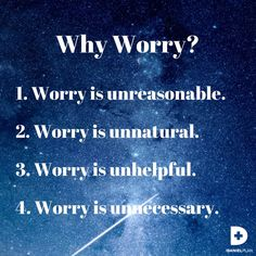 In his famous Sermon on the Mount, Jesus gave four reasons for not worrying and the secrets of overcoming it: 1. To worry about something you can't change is useless. 2. You weren't born a worrier. It is a learned response to life. 3. Worry doesn't work. It can't change the past. It can't control the future. It only makes you miserable today. Worrying about a problem never solves the problem. 4. God has promised to take care of you if you'll trust him with the details of your life.