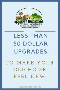 There are many less than 50 dollar upgrades to make your old home feel new again.